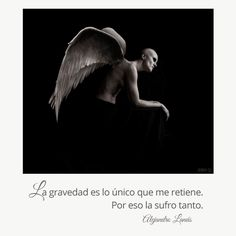 La gravedad es lo único que me retiene. Por eso la sufro tanto. #Umbrales #AlejandroLanus #Aforismos Angeles, Love, Books, Movie Posters, Art, Thoughts, Verses, Poems, Fabric