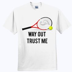 #Way #Out #Trust Me #Tennis T Shirt #Quote