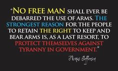 """""""...The Right to Keep and Bear Arms....""""   Thomas Jefferson... Hands off my rights Government!....."""
