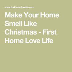 Make Your Home Smell Like Christmas - First Home Love Life