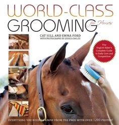 World-Class Grooming for Horses: The English Rider's Complete Guide to Daily Care and Competition by Cat Hill