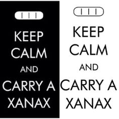 Keep calm & carry Xanax It's the secret to life.