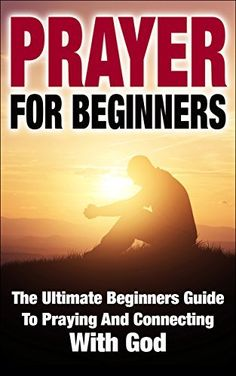 Prayer For Beginners: The Ultimate Beginners Guide To Praying And Connecting With God by Steven Nash, http://www.amazon.com/dp/B00TKHB512/ref=cm_sw_r_pi_dp_xaxevb1VQ3HRE