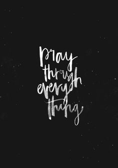 """Pray Through Everything - original print from The Worship Project. Inspired by reading Ephesians """"…And pray in the Spirit on all occasions with all kinds of prayers and requests. Faith Quotes, Bible Quotes, Pray Quotes, Cool Words, Wise Words, Just In Case, Just For You, Feeling Unwanted, In Christ Alone"""