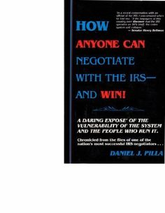 How Anyone Can Negotiate With the IRS--and Win! by Daniel J. Pilla, http://www.amazon.com/dp/0961712457/ref=cm_sw_r_pi_dp_kpKHsb11RA9XC