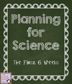 Learn about what to teach during the first six weeks of science. (I would pick and choose based on your need of course!)