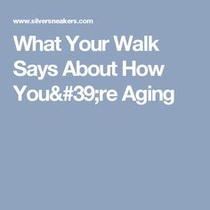 What Your Walk Says About How You're Aging