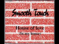 Smooth Touch - House Of Love (Raise Your House Mix)
