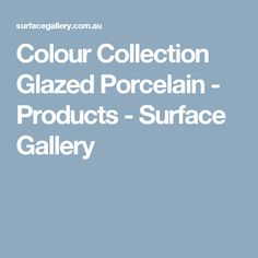 Colour Collection Glazed Porcelain - Products - Surface Gallery