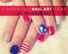 5 Super-Fun Nail Art Ideas for the 4th of July - Stars, stripes, and sparkles basically scream, 'Paint me on your fingers!'