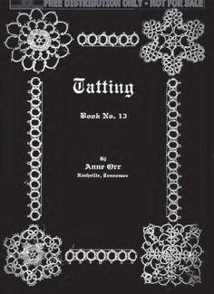 Anne Orr - Tatting book no. 13 http://www.intatters.com/knots/wp-content/uploads/OrrTatting13.pdf