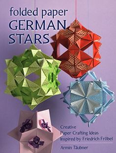 Folded Paper German Stars: Creative Paper Crafting Ideas Inspired by Friedrich Fr+¦bel by [TA¤ubner, Armin]