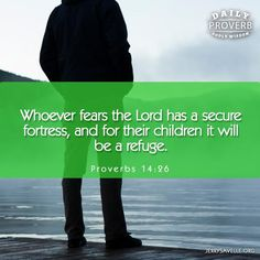Whoever fears the Lord has a secure fortress, and for their children it will be a refuge.