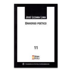 Universo poético – José Lezama Lima – Ediciones UNAULA www.librosyeditores.com Editores y distribuidores.