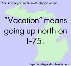 This is what it meant when I was growing up in SE Michigan. Michigan Facts, State Of Michigan, Detroit Michigan, Northern Michigan, Lake Michigan, Michigan Quotes, The Mitten State, Michigan Travel, Upper Peninsula