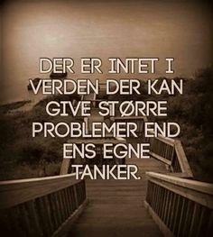 >>Egne Tanker<< www. Wisdom Quotes, Words Quotes, Quotes To Live By, Qoutes, Value Quotes, Insta Posts, I Cant Even, Signs, Problem Solving