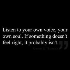 Listen to yourself for you know what is right!!!