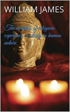 The varieties of religious experience: a study in human nature by William James, http://www.amazon.com/dp/B00TSVGLBO/ref=cm_sw_r_pi_dp_pa.9ub0N52BJV