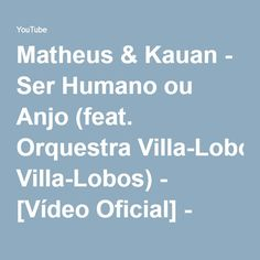 Matheus & Kauan - Ser Humano ou Anjo (feat. Orquestra Villa-Lobos) - [Vídeo Oficial] - YouTube
