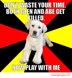 Spoiler Pup Meme: Don't waste your time both glen and abe get killed, now play with me