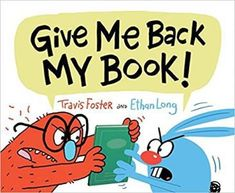 Give Me Back My Book!  by Travis Foster and Ethan Long