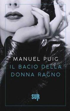 """Uno scrittore ossessionato dal cinema, """"Il bacio della donna ragno"""" di Manuel Puig"""