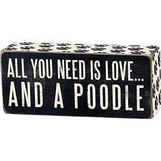 "Primitives By Kathy 6"" x 2.5"" Wood Wooden Box Sign ""All You Need Is Love...And A Poodle"" Primitives By Kathy http://www.amazon.com/dp/B00NE47IJK/ref=cm_sw_r_pi_dp_OMsCub0T8EM3R"