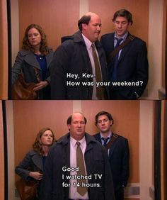 It's funny how the two main characters I act the most like are Michael and Kevin.