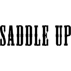 Saddle Up text ❤ liked on Polyvore featuring words and backgrounds