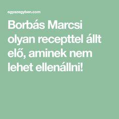 Borbás Marcsi olyan recepttel állt elő, aminek nem lehet ellenállni!