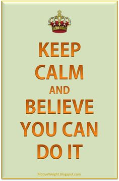 And believe you can do it !