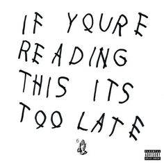 Check out: If You're Reading This It's Too Late (2015) - Drake See: http://lyrics-dome.blogspot.com/2017/06/if-youre-reading-this-its-too-late-2015.html #lyricsdome