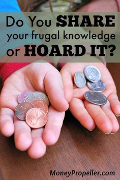 Do You Share Your Frugal Knowledge or Hoard it? http://moneypropeller.com/share-frugal-knowledge-hoard/