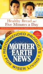 Bread.   HEALTHY BREAD IN FIVE MINUTES A DAY  Click here to learn more or to add to your home library!
