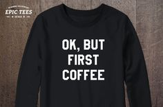 Ok, but first coffee black Crewneck, Ok, but first coffee Black Sweatshirt, 50/50% Cotton/Polyester Crewneck, Black, UNISEX