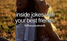 Inside jokes with your best friend  # little reasons to smile