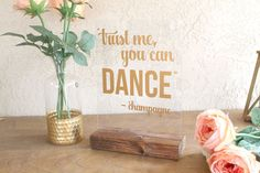 Trust Me, You Can Dance Wedding Sign. Approximately 9x12 inches. Made from acrylic and stained wood. This wedding sign is sure to get a chuckle or two out of your guests. **PERSONALIZATION** Can be customized with the liquor of your choice, from vodka, beer, whiskey, alchohol, champagne,