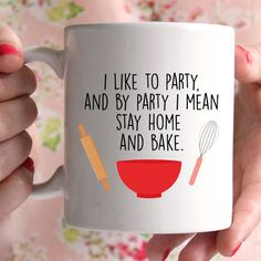 Baking mug I like to party and by party I mean stay home and bake. great mug for any great british bake off, gbbo fan or any baker. funny and cute mug.