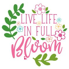 Silhouette Design Store - View Design #194269: live life in full bloom