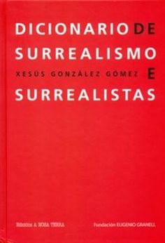 Dicionario de surrealismo e surrealistas / Xesús González Gómez - [Vigo] : A Nosa Terra, D.L. 2009