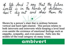 Ambivert: Middle of the road. Not an introvert or extrovert. This person relates to both left & right slants. They will be more conservative in a lot of their decisions. Improve Your Handwriting, Improve Handwriting, Extroverted Introvert, Enfp, Mbti Personality, Handwriting Personality, Handwriting Analysis, Ambivert, Writing Tips
