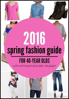 STYLE OVER 35 - Here is a 2016 Spring Fashion Guide For 40-Year Olds With High End, Mid-Range and Budget Friendly Options.