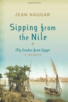 Sipping from the Nile: My Exodus from Egypt by Jean Naggar, http://www.amazon.co.uk/dp/B005VGVCDW/ref=cm_sw_r_pi_dp_3Wruvb0TYBY0E