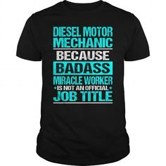 DIESEL MOTOR MECHANIC Because BADASS Miracle Worker Isn't An Official Job Title T-Shirts, Hoodies, Sweatshirts, Tee Shirts (22.99$ ==> Shopping Now!)