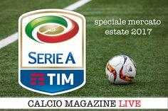 Calciomercato estate 2017: notizie su acquisti e cessioni in Serie A