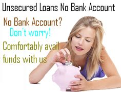 Unsecured Loans No Bank Account are security free loans that you can get even if don't have bank account. These are kind of short term loans that are easily available without any hurdle. If you have bad credit holder, you can avail these loans. Apply Now! http://www.paydayloansnobankaccount.co.uk/unsecured-loans-no-bank-account.html