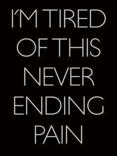 I'm tired of this never ending pain. Life with chronic illness, Chronic Fatigue Rheumatoid Arthritis Quotes, Chronic Illness Quotes, Chronic Migraines, Psoriatic Arthritis, Fibromyalgia Quotes, Arthritis Diet, Arthritis Remedies, Arthritis Symptoms, Chronic Pain