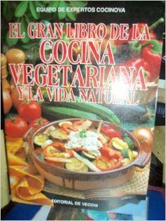 Título: El gran libro de la cocina vegetariana y la vida natural / Autor: Equipo de Expertos Cocinova  / Ubicación: FCCTP – Gastronomía – Tercer piso / Código:  G 641.5636 E69