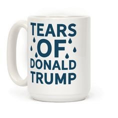 Tears of Donald Trump - This feminist mug is perfect for those that hate trump and get nourishment from the tears of donald trump. This anti trump mug is perfect for protests and for fans of feminist clothing, fuck trump and protest mugs.