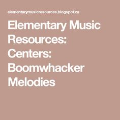 Elementary Music Resources: Centers: Boomwhacker Melodies